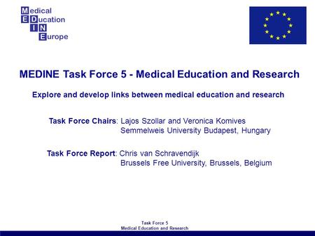 Explore and develop links between medical education and research MEDINE Task Force 5 - Medical Education and Research Task Force Chairs: Lajos Szollar.