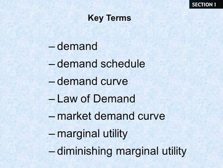 Key Terms –demand –demand schedule –demand curve –Law of Demand –market demand curve –marginal utility –diminishing marginal utility.