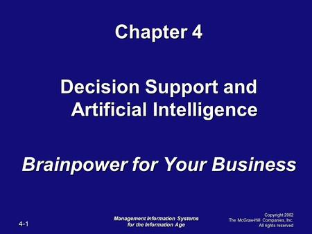 4-1 Management Information Systems for the Information Age Copyright 2002 The McGraw-Hill Companies, Inc. All rights reserved Chapter 4 Decision Support.