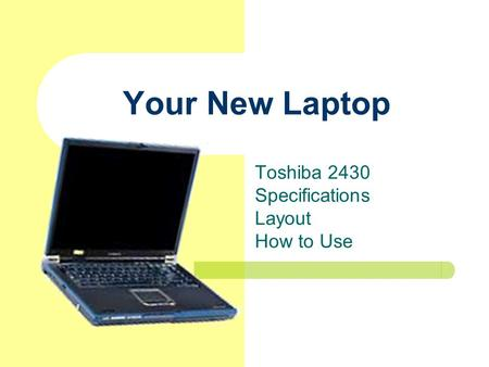 Your New Laptop Toshiba 2430 Specifications Layout How to Use.
