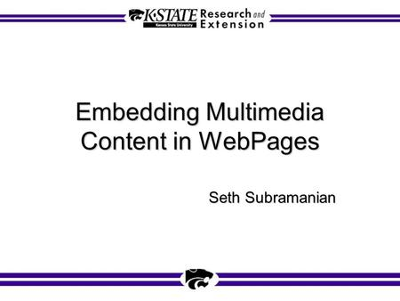 Embedding Multimedia Content in WebPages Seth Subramanian.