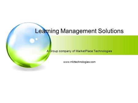 Learning Management Solutions A Group company of MarketPlace Technologies www.mkttechnologies.com.