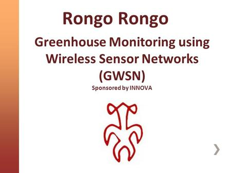 Greenhouse Monitoring using Wireless Sensor Networks (GWSN) Sponsored by INNOVA Rongo Rongo.