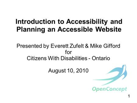 1 Introduction to Accessibility and Planning an Accessible Website Presented by Everett Zufelt & Mike Gifford for Citizens With Disabilities - Ontario.