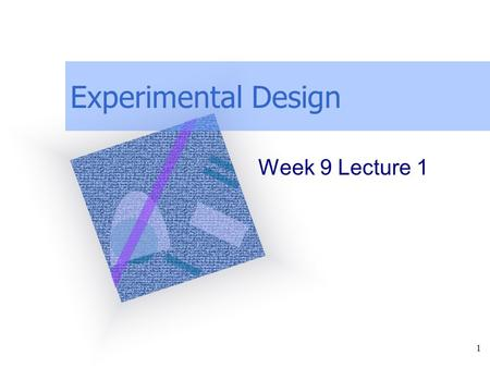 Experimental Design Week 9 Lecture 1.
