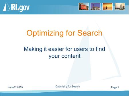 Page 1 June 2, 2015 Optimizing for Search Making it easier for users to find your content.