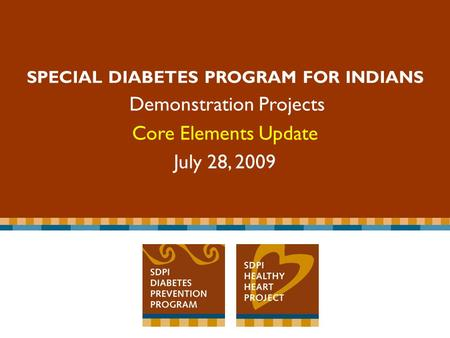 Special Diabetes Program for Indians Competitive Grant Program SPECIAL DIABETES PROGRAM FOR INDIANS Demonstration Projects Core Elements Update July 28,
