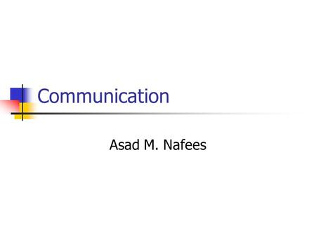 Communication Asad M. Nafees. Outline Digital Communication ISDN Digital Subscriber Line (DSL) Cable modems Satellite broadband Wireless Communication.