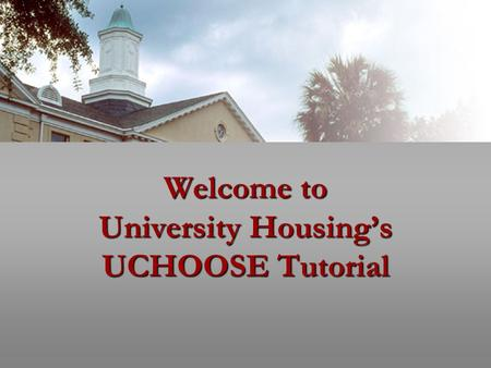 Welcome to University Housing's UCHOOSE Tutorial.