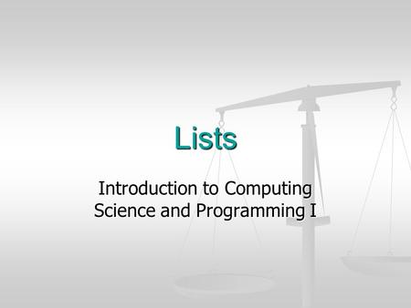 Lists Introduction to Computing Science and Programming I.