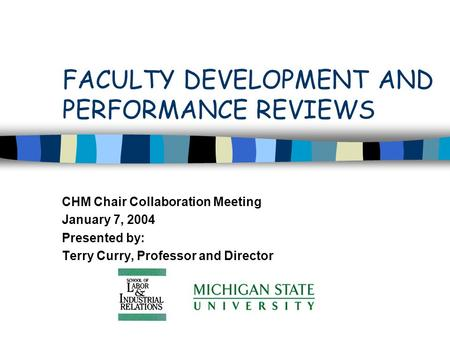 FACULTY DEVELOPMENT AND PERFORMANCE REVIEWS CHM Chair Collaboration Meeting January 7, 2004 Presented by: Terry Curry, Professor and Director.