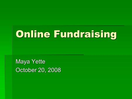 "Online Fundraising Maya Yette October 20, 2008. ""There is a growing sense that there is going to be a $100 million entry fee at the end of 2007 to be."