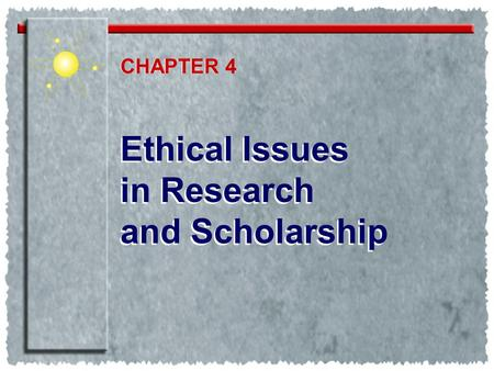 Ethical Issues in Research and Scholarship Ethical Issues in Research