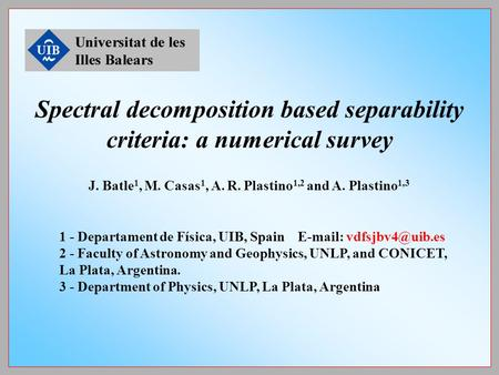 J. Batle 1, M. Casas 1, A. R. Plastino 1,2 and A. Plastino 1,3 1 - Departament de Física, UIB, Spain   2 - Faculty of Astronomy and.