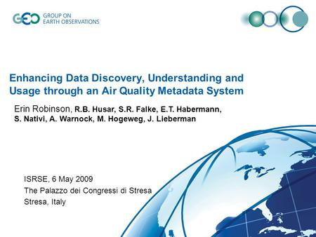 Enhancing Data Discovery, Understanding and Usage through an Air Quality Metadata System ISRSE, 6 May 2009 The Palazzo dei Congressi di Stresa Stresa,
