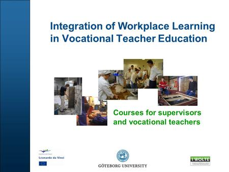 Integration of Workplace Learning in Vocational Teacher Education Courses for supervisors and vocational teachers.