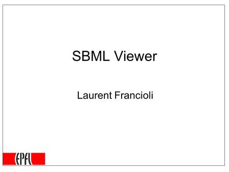 SBML Viewer Laurent Francioli. Introduction SBML Viewer is… A java application belonging to the bio-chemical modelling tools framework –Provides graphical.