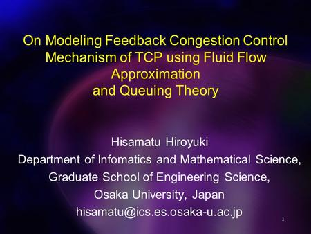 On Modeling Feedback Congestion Control Mechanism of TCP using Fluid Flow Approximation and Queuing Theory  Hisamatu Hiroyuki Department of Infomatics.