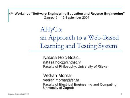 Zagreb, September 20041 AHyCo: an Approach to a Web-Based Learning and Testing System Nataša Hoić-Božić, Faculty of Philosophy,