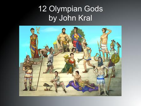 12 Olympian Gods by John Kral. Zeus Zeus is the King of the gods. His symbol is a lighting bolt. He is the most powerful of the gods. God of thunder and.