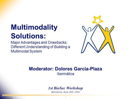 BioSec © 2004 BioSec Consortium 1 Biometrics & Security IST-2002-001766 1st BioSec Workshop Barcelona, June 28th, 2004 Multimodality Solutions: Major Advantages.