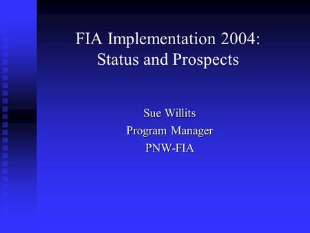 FIA Implementation 2004: Status and Prospects Sue Willits Program Manager PNW-FIA.