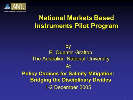 1 National Markets Based Instruments Pilot Program by R. Quentin Grafton The Australian National University At Policy Choices for Salinity Mitigation: