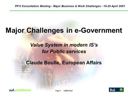 Page 1 ©2000 Bull Major Challenges in e-Government Value System in modern IS's for Public services Claude Boulle, European Affairs FP 6 Consultation Meeting.
