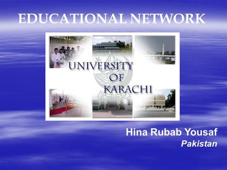 EDUCATIONAL NETWORK Hina Rubab Yousaf Pakistan. Introduction to University of Karachi  The campus is spread over 1279 acres of land, situated 12 Km away.