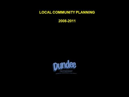 LOCAL COMMUNITY PLANNING 2008-2011. DUNDEE PARTNERSHIP THEMES.