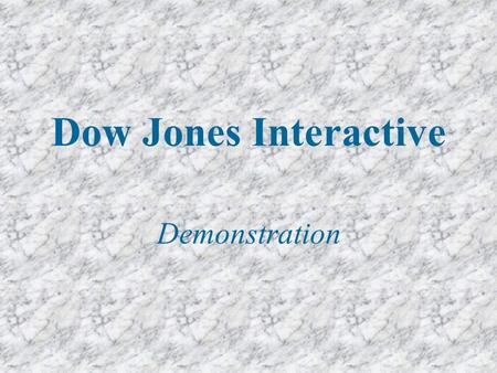 Dow Jones Interactive Demonstration. Dow Jones Interactive Humanities, science, health, education and others, with focus on business - business news,