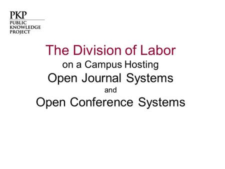 The Division of Labor on a Campus Hosting Open Journal Systems and Open Conference Systems.