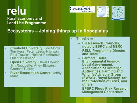 Ecosystems – Joining things up in floodplains Cranfield University: Joe Morris, Tim Hess, Peter Leeds-Harrison, Paul Trawick, Helena Posthumus, Quentin.