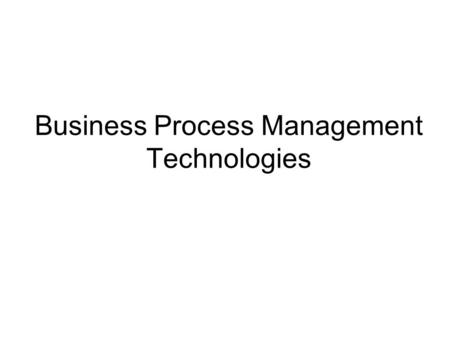 Business Process Management Technologies. BPM Servers and BizTalk (orchestration) BPEL4WS (modelling & execution) ebXML & RosettaNet (discovery & integration)