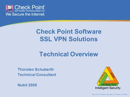 ©2005 Check Point Software Technologies Ltd. Proprietary & Confidential Check Point Software SSL VPN Solutions Technical Overview Thorsten Schuberth Technical.