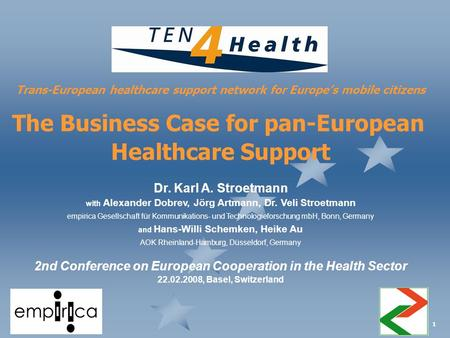 1 Trans-European healthcare support network for Europe's mobile citizens The Business Case for pan-European Healthcare Support Dr. Karl A. Stroetmann with.