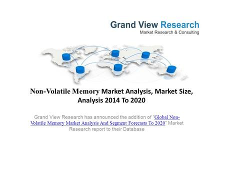 Non-Volatile Memory Market Analysis, Market Size, Analysis 2014 To 2020 Grand View Research has announced the addition of  Global Non- Volatile Memory.