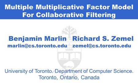 2. Introduction Multiple Multiplicative Factor Model For Collaborative Filtering Benjamin Marlin University of Toronto. Department of Computer Science.