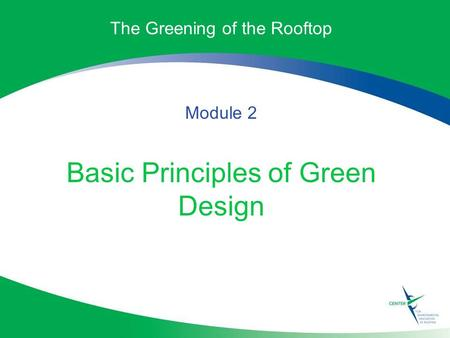 The Greening of the Rooftop Module 2 Basic Principles of Green Design.