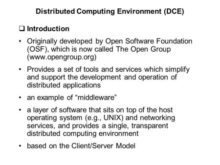  Introduction Originally developed by Open Software Foundation (OSF), which is now called The Open Group (www.opengroup.org) Provides a set of tools and.