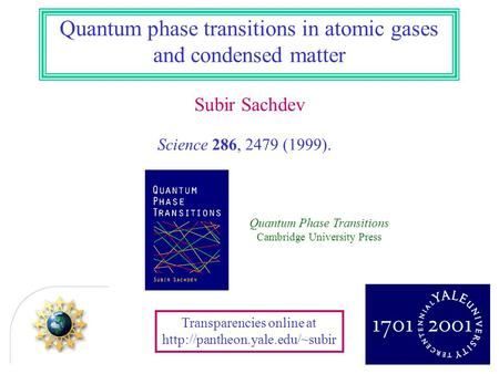 Subir Sachdev Science 286, 2479 (1999). Quantum phase transitions in atomic gases and condensed matter Transparencies online at
