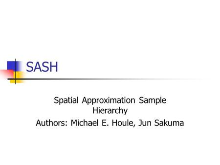 SASH Spatial Approximation Sample Hierarchy