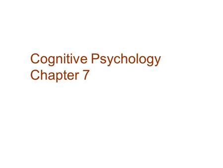 Cognitive Psychology Chapter 7. Cognitive Psychology: Overview  Cognitive psychology is the study of perception, learning, memory, and thought  The.