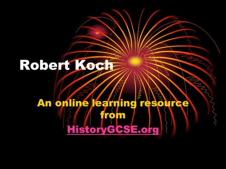 Robert Koch An online learning resource from HistoryGCSE.org.
