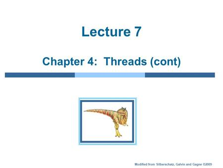 Modified from Silberschatz, Galvin and Gagne ©2009 Lecture 7 Chapter 4: Threads (cont)