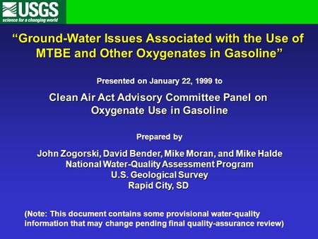 """Ground-Water Issues Associated with the Use of MTBE <strong>and</strong> Other Oxygenates in Gasoline"" Presented on January 22, 1999 to Clean Air Act Advisory Committee."