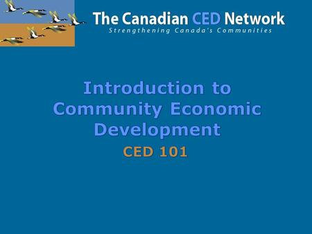  Why CED  Definitions  Features of CED  Values inherent in CED  The How of CED  The Results and Challenges of CED  Summary and Conclusion.