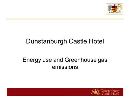 Dunstanburgh Castle Hotel Energy use and Greenhouse gas emissions.
