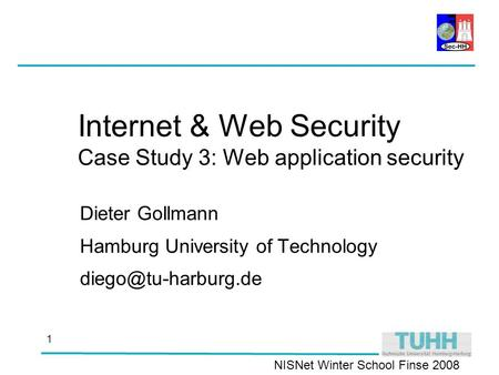 NISNet Winter School Finse 2008 1 Internet & Web Security Case Study 3: Web application security Dieter Gollmann Hamburg University of Technology