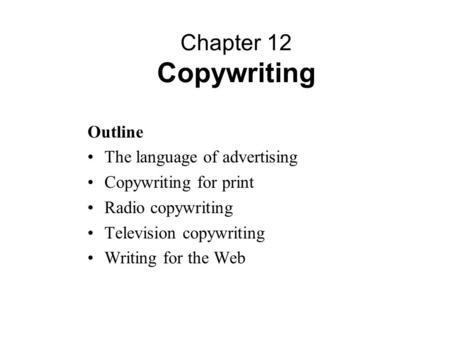Outline The language of advertising Copywriting for print Radio copywriting Television copywriting Writing for the Web Chapter 12 Copywriting.